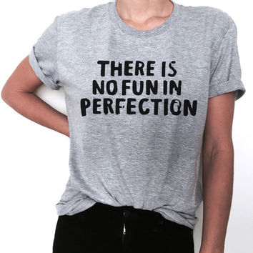 there is no fun in perfection Tshirt Fashion funny saying women girl ladies lady gift present sassy cute gifts tops workout top slogan