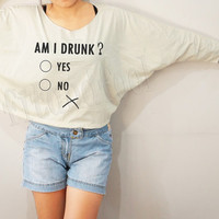 Am I Drunk Shirts Text Shirts Funny Shirts Bat Sleeve TShirts Crop Shirts Long Sleeve Tee Oversized Sweatshirt Women Shirts - FREE SIZE