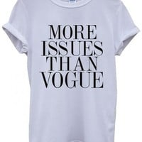 More Issues Than Vogue Funny Hipster Swag White Men Women Unisex Top T-Shirt