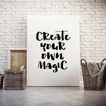 Create your own Magic, Instant Download Printable Quotes Printable Decor Wall Art Decor Decoration Inspiring Poster Motivate Quote