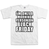 Black Friday T Shirt I'm Only A Morning Person On Black Friday Shopping Shirt Funny Thanksgiving Shirt Holiday T Shirt Holiday Gifts DN-317