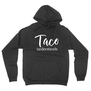 Taco  understands, funny pizza saying, foodie, pizza party, food lover graphic hoodie