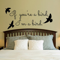 If you're a bird, I'm a bird.. Vinyl Wall Decal Sticker Art