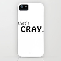 that's cray. iPhone Case by julescamsoup | Society6