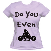 Do You Even Lift? Fitted Tee