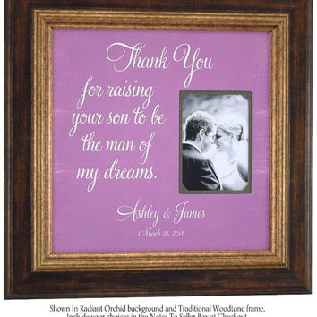 Gift for the Parents of the Groom, Custom Frame Parent Thank You, Thank You For Raising The Man Of My Dreams, Mother of the Groom, 16 X 16