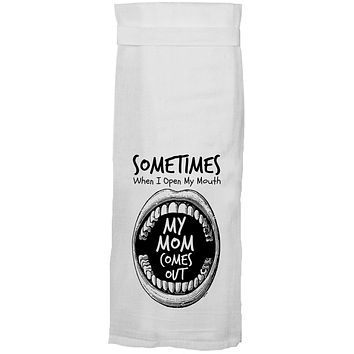 Sometimes When I Open My Mouth My Mom Comes Out Flour Sack Hang Tight Towel®