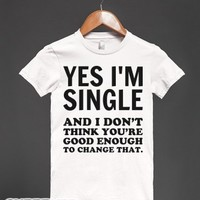 Yes I'm Single-Female White T-Shirt