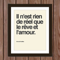 French quote poster print: Nothing is real but dreams and love.