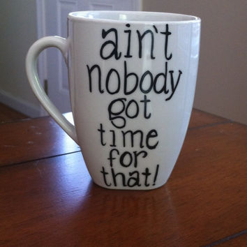 Ain't Nobody Got Time For That Coffee Mug by TulaTinkers on Etsy
