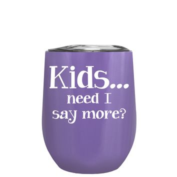 Kids, Need I Say More on Lavender 12 oz Stemless Wine Tumbler
