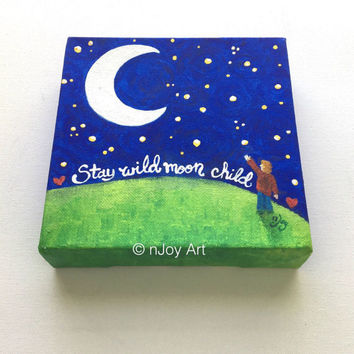 Stay Wild Moon Child, whimsical 6x6 inch acrylic painting formhome or office