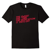 The Sweat The Time The Dedication Fitness T-Shirt