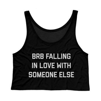 BRB Falling In Love With Someone Else Tank Top Crop