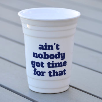 Custom party cup | Ain't nobody got time for that | Personalized party cup for birthday parties, weekend trips or party favors