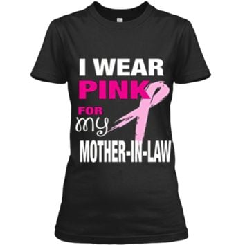 I Wear Pink for my Mother-in-Law T-shirt Cancer Awareness Ladies Custom