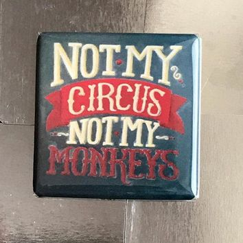Not My Circus, Not My Monkeys Funny Fridge Magnet