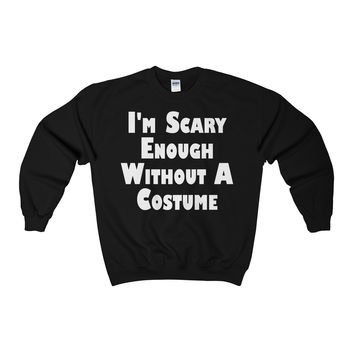 I'm Scary Enough Without A Costume Sweatshirt