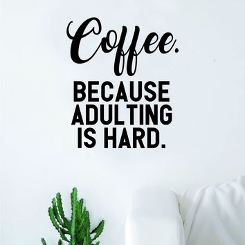 Coffee Because Adulting is Hard Wall Decal Sticker Vinyl Art Bedroom Living Room Decor Teen Quote Inspirational Funny Morning Work  Kitchen Java Cup
