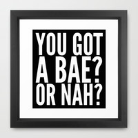BAE? OR NAH? (Black) Framed Art Print by CreativeAngel | Society6