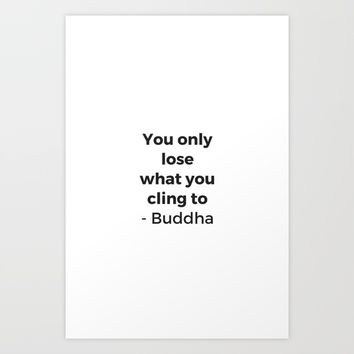 YOU ONLY LOSE WHAT YOU CLING TO - BUDDHA Art Print by Love from Sophie
