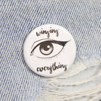 Winging Everything 1.25 Inch Pin Back Button Badge