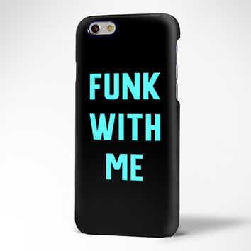Teen Slogan Quote FUNK WITH ME iPhone 6 Case/Plus/5S/5C/5 Protective Case #717