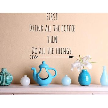 First Drink All The Coffee Then Do All The Things Wall Decal