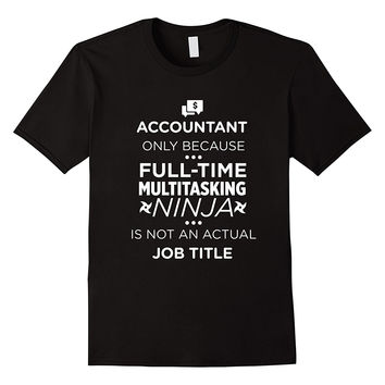 Accountant Because Ninja Not Job Title Funny CPA T-Shirt