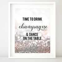 Printable decor: Time to drink champagne and dance on the table. Blush, silver glitter party decor, winter wedding decor  -gp172 Jacqueline