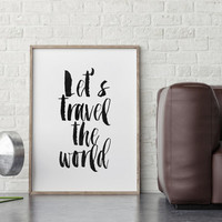 INSPIRATIONAL QUOTE,Let's Travel The World,Travel Poster,Explore Print,Adventure print,Typography print,Printable Quote,Printable Art,Wall