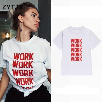 work work red letters Women tshirt Cotton Casual Funny t shirt For Lady Girl Top Tee Hipster Tumblr Drop Ship Z-1073