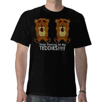 NEWBEARS, Stop Staring At My , TED... - Customized Shirt from Zazzle.com