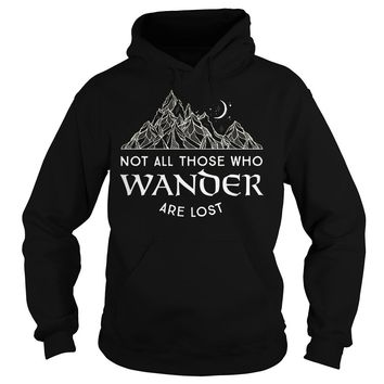 Not All Those Who Wander Are Lost Shirt Hoodie