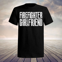 firefighter girlfriend, FireFighter shirt, Firefighter tshirt, FireFighter, funny shirt, funny gift, funny quote shirt, gift, sale