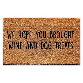 We Hope You Brought Wine and Dog Treats Doormat