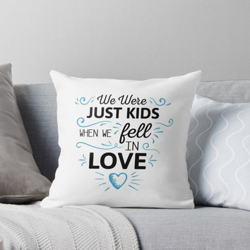 'We Were Just Kids When We Fell in Love' Throw Pillow by sheeranstyle