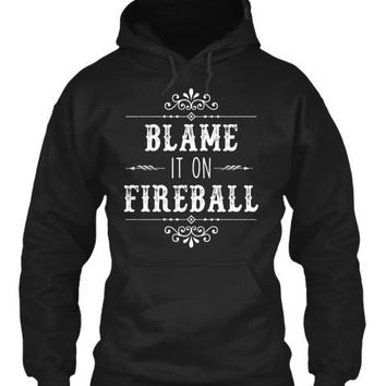 Blame It On Fireball Whiskey Drinking