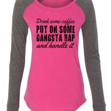 "Womens ""Drink Some Coffee , Put On Some Gangsta Rap And Handle It"" Long Sleeve Elbow Patch Contrast Shirt"