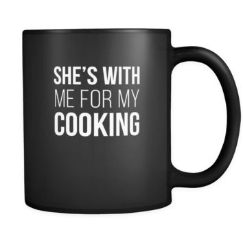 She's with me for my cooking mug - chef gifts chef gifts for men chef funny (11oz) Black