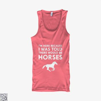 I Was Told There Would Be Horses, Horse Tank Top