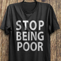 Poor t shirt, stop poverty t shirt, broke t shirt, no job t shirt, tumblr tops, instagram tops, trending tops, popular tops,