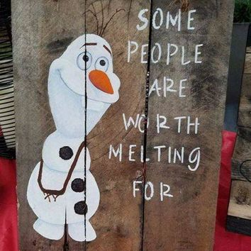 "Frozen Snowman Wooden Sign-""Some People are worth Melting For"""