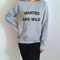 wanted and wild sweatshirt Gray crewneck for womens girls jumper funny saying fashion lazy sleeping relax