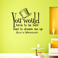 Wall Decals Alice in Wonderland Quote Decal Mad Hatter You would have to be half  Sayings Sticker Vinyl Decals Wall Decor Murals Z331