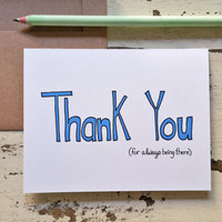 Thank You Card - Thank You For Always Being There - Mother's Day Card - Friendship - Gratitude - Father's Day Card - Best Friend - Boyfriend