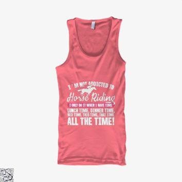 I'm Not Addicted To Horse Riding, Horse Tank Top
