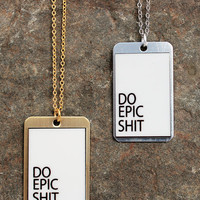 Do Epic Shit Necklace in Brass or Aluminum