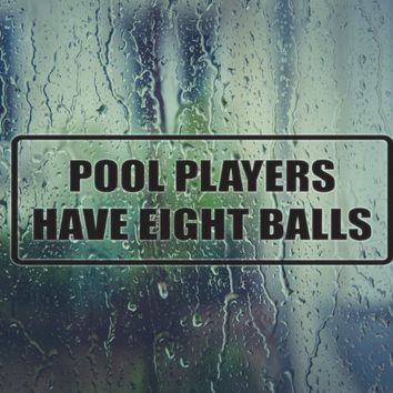 Pool Players have eight balls Die Cut Vinyl Decal (Permanent Sticker)