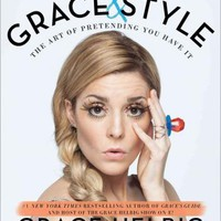 Grace & Style: The Art of Pretending You Have It : Grace Helbig : 9781501120589